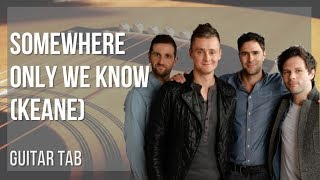 EASY Guitar Tab How to play Somewhere Only We Know by Keane