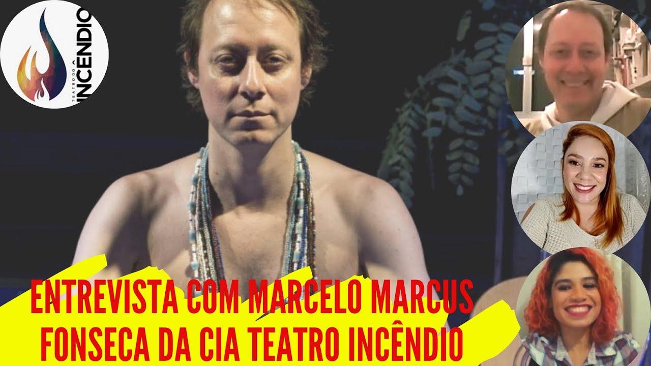 Entrevista com Marcelo Marcus Fonseca - Diretor da Cia. Teatro do Incêndio