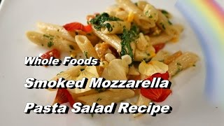 Smoked Mozzarella Pasta Salad - Whole Foods Recipe w Garden Spinach & Parsley
