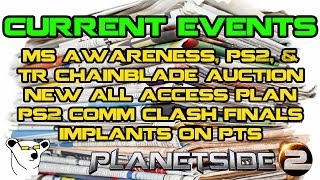 PlanetSide 2 - Current Events: MS Awareness & Chainblade Auction, Implants, All Access and CC Finals