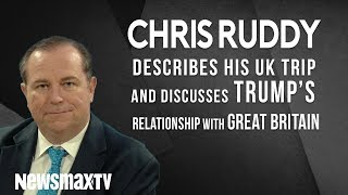 Chris Ruddy describes his trip to the UK and discusses Trump's relationship with  Great Britain.