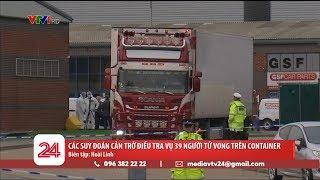 Các suy đoán cản trở điều tra vụ 39 người tử vong trên container | VTV24