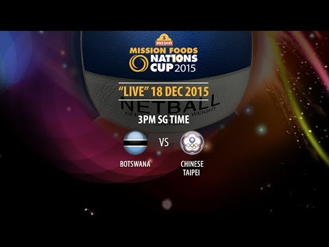 Netball: Botswana Vs Chinese Taipei | Mission Foods Nations Cup 2015