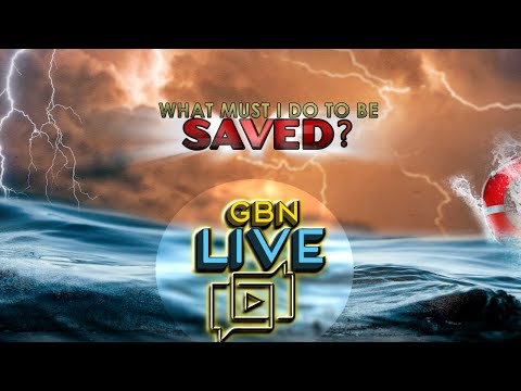 GBNLive - Episode 164 - What Must I do to be Saved?