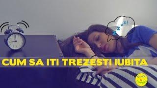 Cum sa iti trezesti iubita (How to wake up your girlfriend)