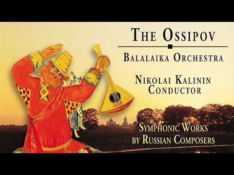 The Ossipov Balalaika Orchestra, Vol. III - Symphonic Works by Russian Composers