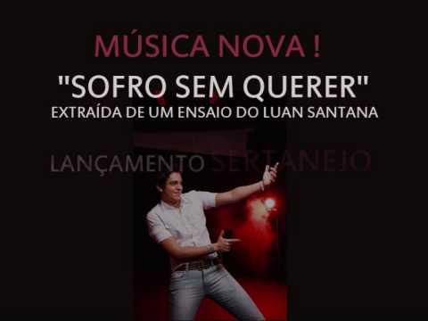 Sofro Sem Querer (Chega De Sofrer) - Luan Santana