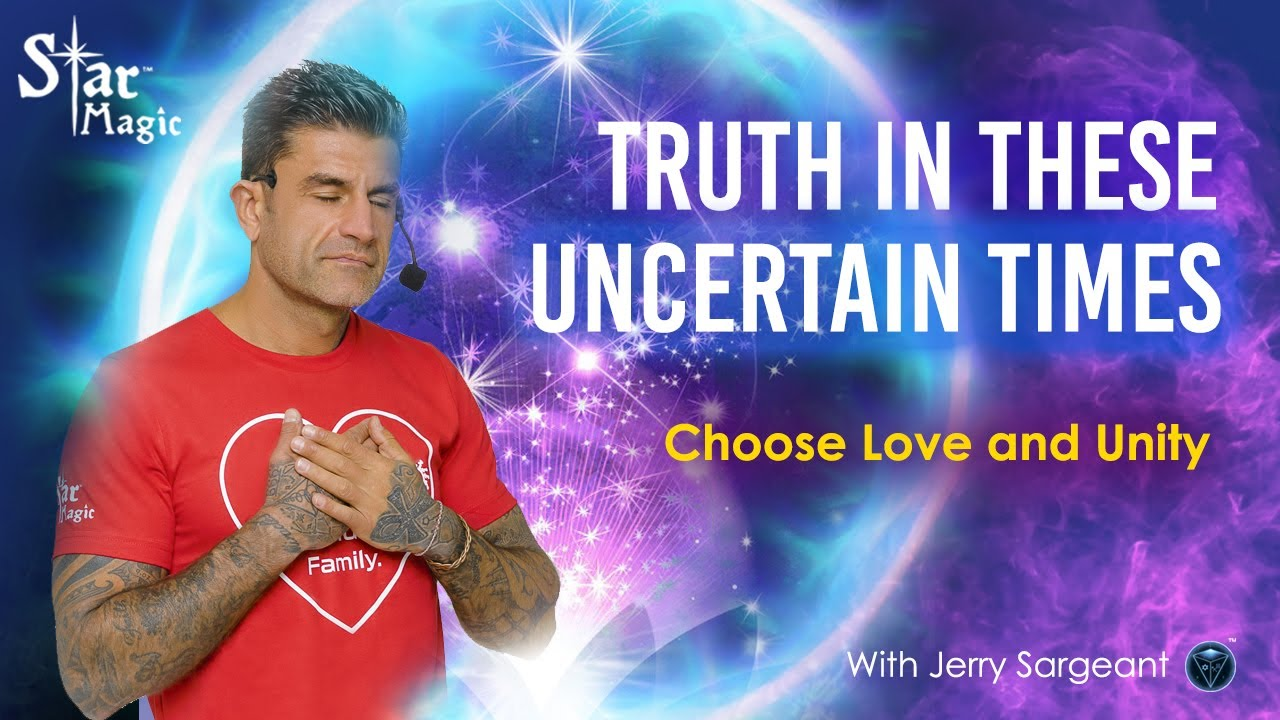 Truth In These Uncertain Times (Jerry Sargeant) Choose Love and Unity