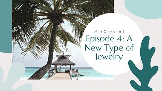 MirCrystal Episode 4: A new type of jewelry