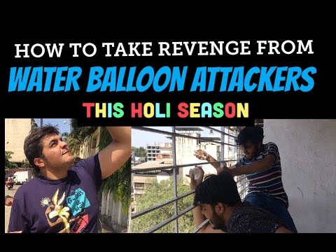 How to take revenge from WATER-BALLOON ATTACKERS THIS HOLI SEASON