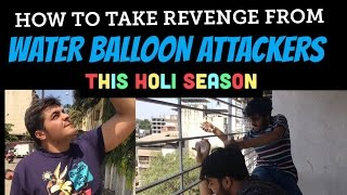 How to take revenge from WATER BALLOON ATTACKERS THIS HOLI SEASON