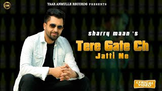 Sharry Maan - Tere Gate Ch Jatti Ne (Lyrical Video) | Meri Bebe | Latest Punjabi Song 2020