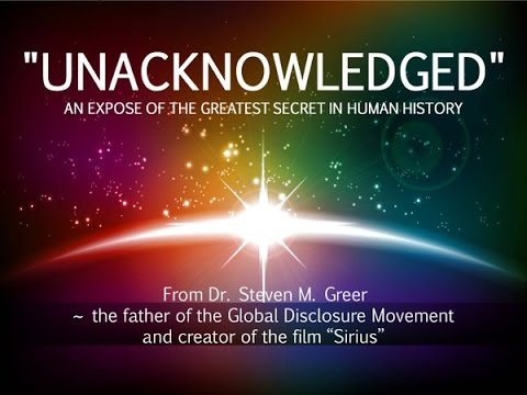 UNACKNOWLEDGED – An Expose of the Greatest Secret In Human History | Dr. Steven Greer | A Campaign