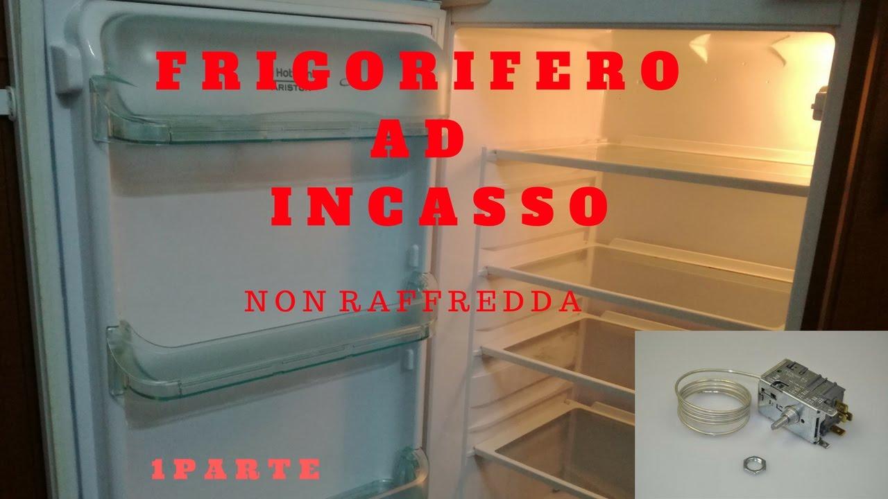 FRIGORIFERO AD INCASSO NON FUNZIONANTE (NON RAFFREDDA) 1 PARTE - YouTube