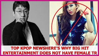 Top Kpop News | Here's Why Big Hit Entertainment Does NOT Have Female Traine.es Anymore