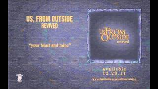 US, FROM OUTSIDE - Your Heart And Mine