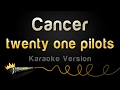 twenty one pilots - Cancer (Karaoke Version) Mp3