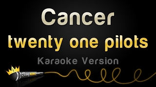 twenty one pilots - Cancer (Karaoke Version)