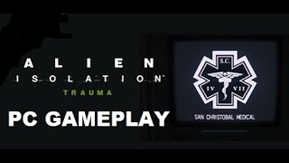 Alien Isolation: Trauma DLC Gameplay [No Commentary] [Maxed Out]