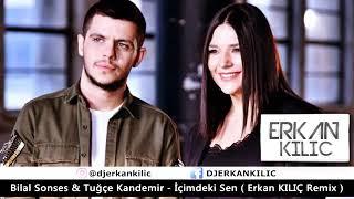 Bilal Sonses & Tuğçe Kandemir - İçimdeki Sen ( Erkan KILIÇ Remix )