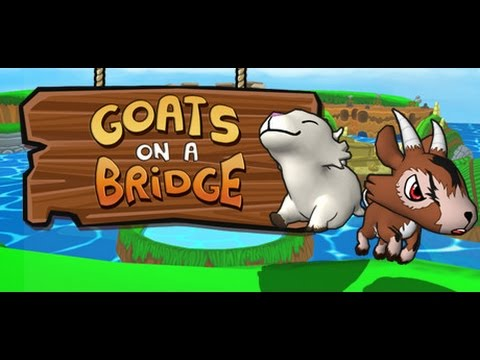Let's Play: Goats on a Bridge (How do we goat?)  