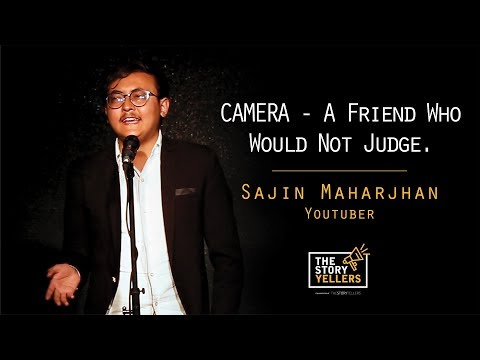 The StoryYellers: CAMERA -A Friend Who Would Not Judge : Sajin Maharjan ( Youtuber )