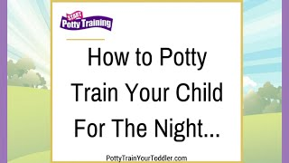 How to Potty Train Your Child For The Night
