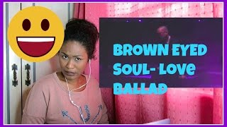 Brown Eyed Soul-Love Ballad | Reaction