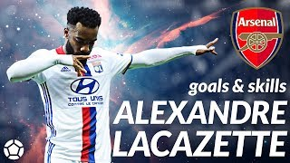 Alexandre Lacazette ● Goals x Skills 2017 🔥 Welcome to Arsenal