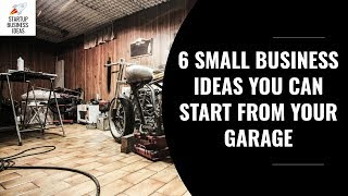 6 Small Business Ideas You Can Start From Your Garage | Startup Business Ideas