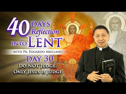 40 Days Reflection into Lent Day 30 Do NOT Judge, Only Jesus