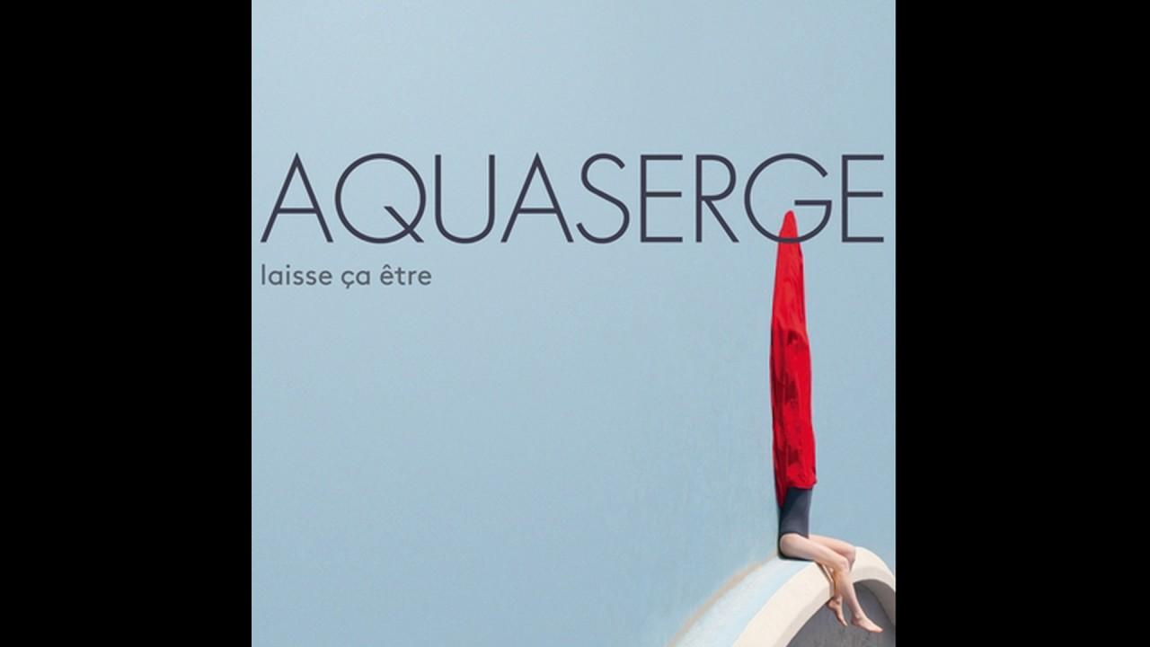 Aquaserge   C'est Pas Tout Mais