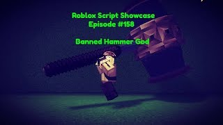 Roblox Script Showcase Episode #158 Banned Hammer God [LEAK]