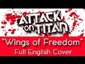 "Attack on Titan - Opening 2 - ""Wings of Freedom"" (Jiyuu no Tsubasa)- Full English cover"