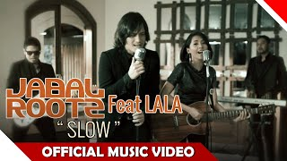 Jabalrootz Feat Lala -  Slow - Official Music Video - Nagaswara