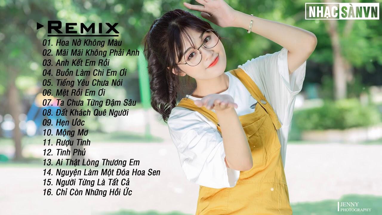 Hoa Nở Không Màu Remix 💋 Mãi Mãi Không Phải Anh Remix 💋Anh Kết Em Rồi Remix  EDM WRC Remix Nhẹ Nhàng
