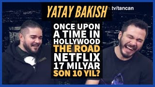 NETFLIX 17 MİLYAR, SON 10 YILIN BÜYÜKLERİ, ONCE UPON A TIME IN HOLLYWOOD, THE ROAD - #YATAYBAKIŞ