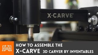 How To Assemble The X-carve 3d Carver From Inventables
