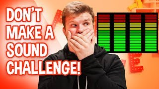 Don't Make A Sound Challenge!