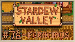 Stardew Valley - [Inn's Farm - Episode 76] - Ferocious