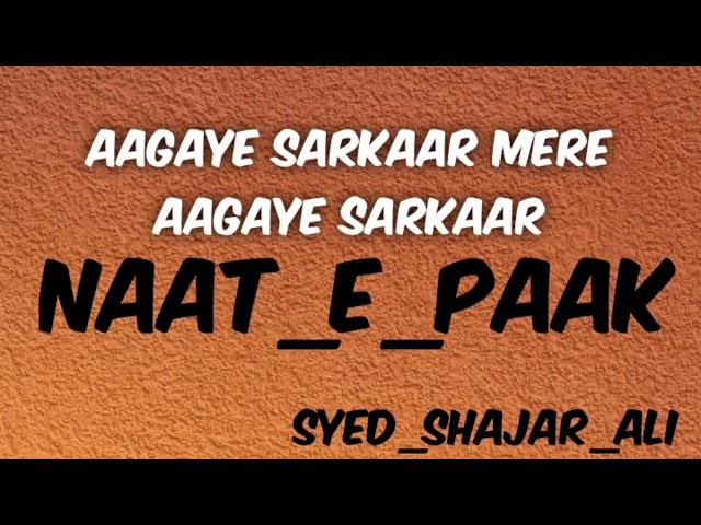 Aagaye Sarkaar mere Aagaye sarkaar Syed Shajar Ali
