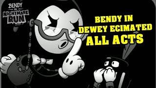 BENDY'S NIGHTMARE RUN!! - BENDY IN DEWEY DECIMATED ALL ACTS