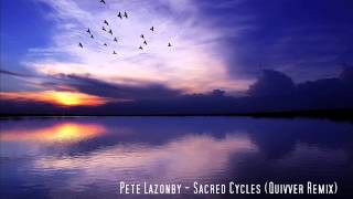Pete Lazonby - Sacred Cycles (Quivver Remix)