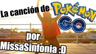 Cancion de Pokemon GO! - MissaSinfonia