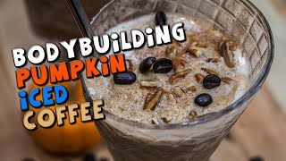 High PROTEIN Bodybuilding Pumpkin Iced Coffee Recipe