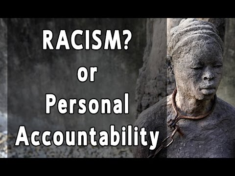 RACISM VS.  PERSONAL ACCOUNTABILITY ~ PROOF THAT RACISM IS NOT THE SAME AS IT WAS IN THE PAST