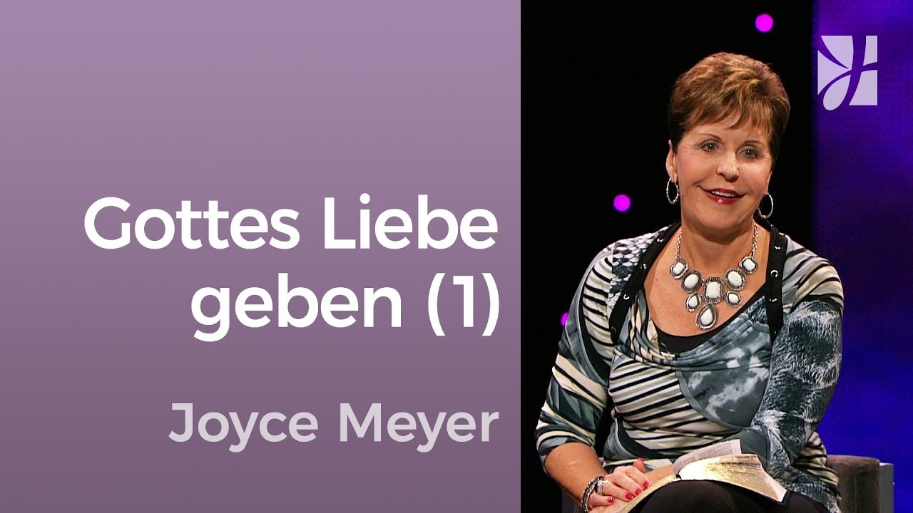 Wie du Gottes Liebe weitergeben kannst (1) – Joyce Meyer – Beziehungen gelingen lassen