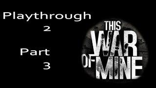 This War of Mine - Playthrough 2 Part 3/5