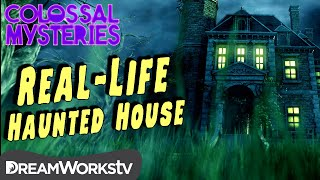 The REAL-LIFE Haunted House | COLOSSAL MYSTERIES
