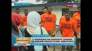BT: 13 Nigerian na sangkot umano sa online fraud scam, arestado